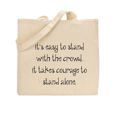 It takes great courage to stand alone