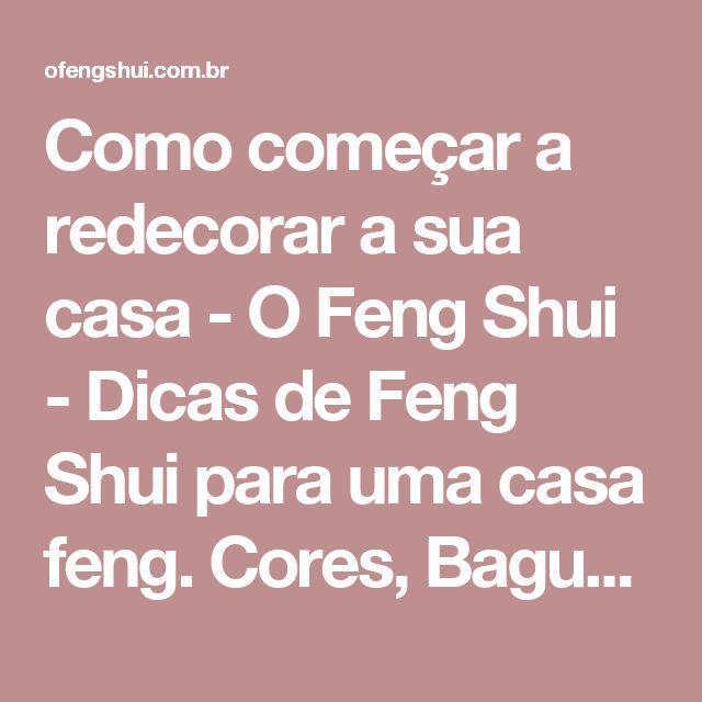 Como começar a redecorar a sua casa - O Feng Shui - Dicas de Feng Shui para uma casa feng. Cores, Baguá e decoração.
