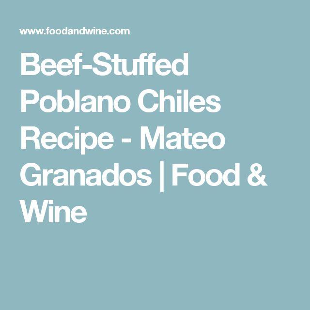 Beef-Stuffed Poblano Chiles Recipe - Mateo Granados | Food & Wine