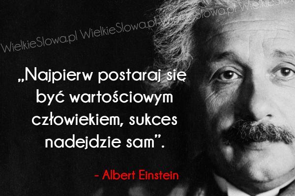 Najpierw postaraj się być wartościowym człowiekiem... #Einstein-Albert,  #Człowiek, #Sukces-i-sława, #Wartości