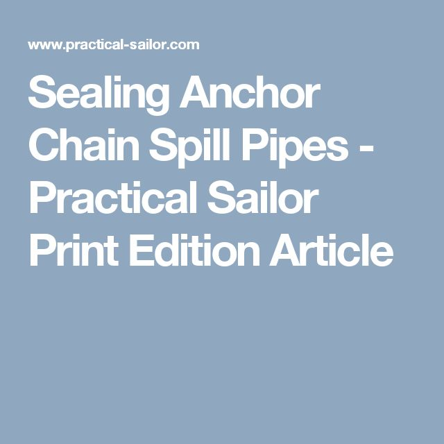 Sealing Anchor Chain Spill Pipes - Practical Sailor Print Edition Article