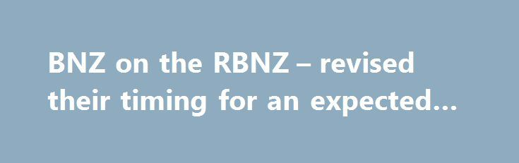 BNZ on the RBNZ – revised their timing for an expected hike http://betiforexcom.livejournal.com/25786119.html  Bank of New Zealand (the commercial bank, not to be confused with the central bank) were expected a rate hike from the Reserve Bank of New Zealand(the central bank) in February 2018The post BNZ on the RBNZ – revised their timing for an expected hike appeared first on Forex news forex trade. http://forex.wine/bnz-on-the-rbnz-revised-their-timing-for-an-expected-hike/