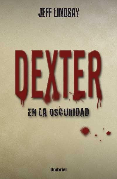 Dexter en la oscuridad // Jeff Lindsay // UMBRIEL THRILLER