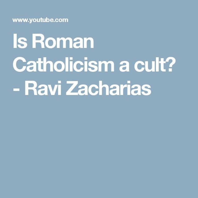 Is Roman Catholicism a cult? - Ravi Zacharias