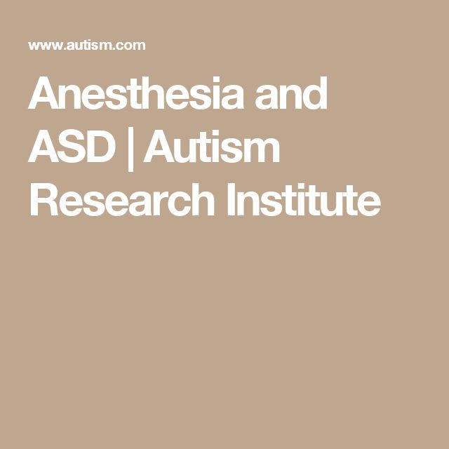 Anesthesia and ASD | Autism Research Institute