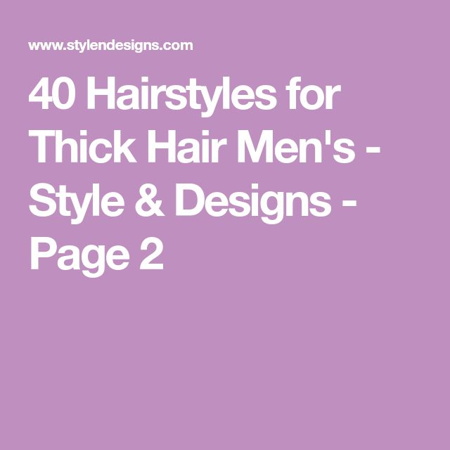 40 Hairstyles for Thick Hair Men's - Style & Designs - Page 2