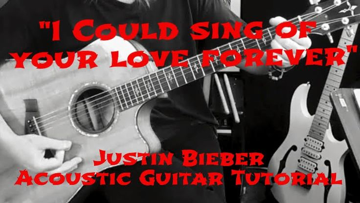 """""""I COULD SING OF YOUR LOVE FOREVER"""" - JUSTIN BIEBER ACOUSTIC GUITAR TUTORIAL - YouTube"""