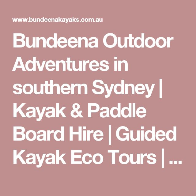 Bundeena Outdoor Adventures in southern Sydney | Kayak & Paddle Board Hire | Guided Kayak Eco Tours | Kayak & Paddle Board Lessons | Kayak & Paddle Board Sales