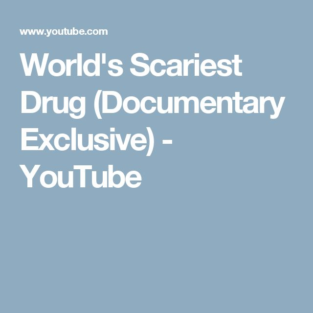 World's Scariest Drug (Documentary Exclusive) - YouTube