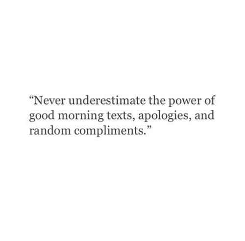 Never underestimate the power of good morning texts, apologies, and