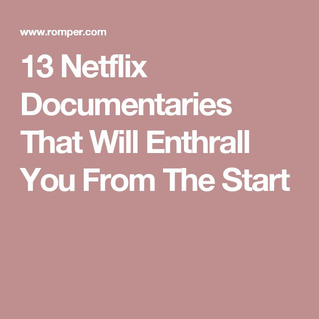 13 Netflix Documentaries That Will Enthrall You From The Start
