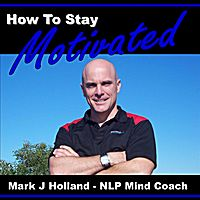 NLP Training Mark J Holland | How to Stay Motivated