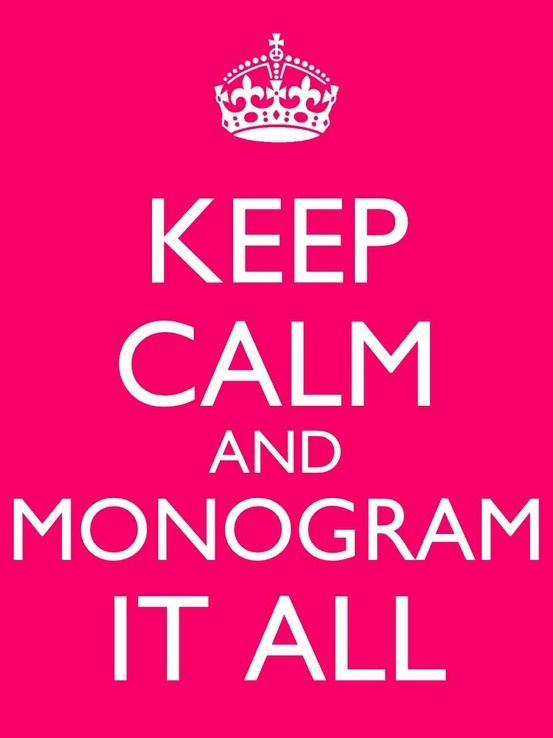 Monogram Everything... If its not moving, monogram it!