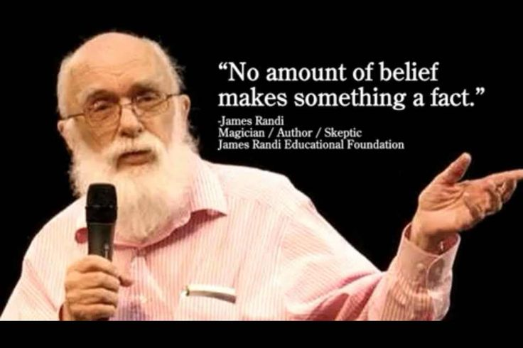 No amount of belief makes something a fact ~ James Randi Except the fact that so many people believe in things without questioning.