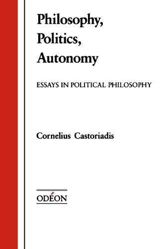Philosophy, Politics, Autonomy: Essays in Political Philosophy (Odeon) by Cornelius Castoriadis