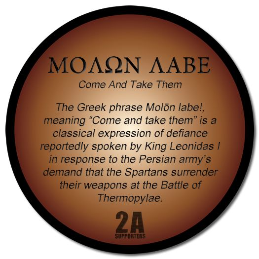 """ΜΟΛΩΝ ΛΑΒΕ, meaning """"Come and take them"""" is a common phrase among pro-Second Amendment individuals."""