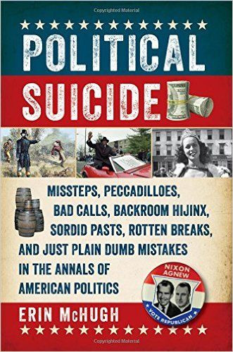 1115 best books 2 images on pinterest book books and libri political suicide missteps peccadilloes bad calls backroom hijinx sordid pasts rotten breaks and just plain dumb mistakes in the annals of american fandeluxe Images