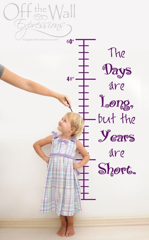 The Days are Long, but the Years are short...cute growth chart...wish I had this when the girls were younger!