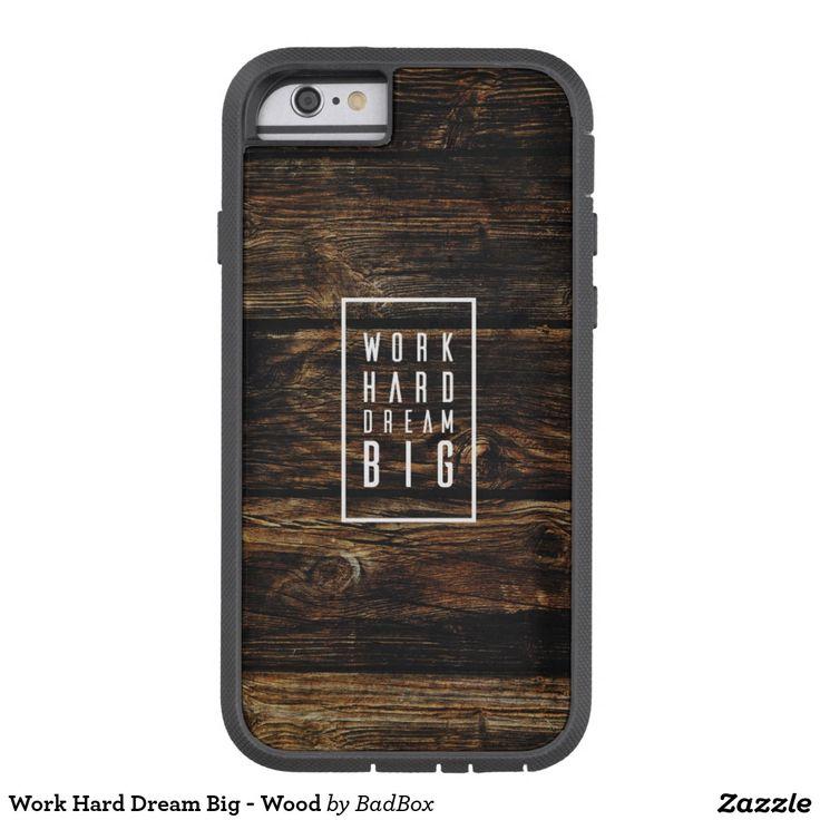 Work Hard Dream Big - Wood Tough Xtreme iPhone 6 Case