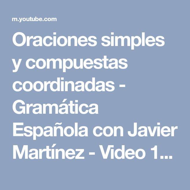 Oraciones simples y compuestas coordinadas - Gramática Española con Javier Martínez - Video 19. - YouTube