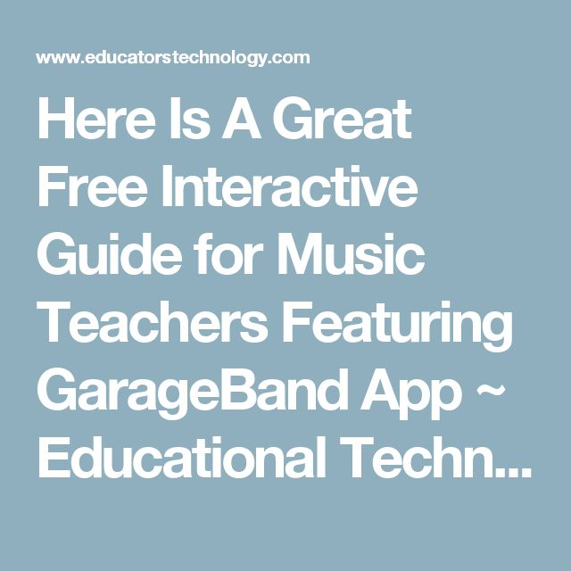 Here Is A Great Free Interactive Guide for Music Teachers Featuring GarageBand App ~ Educational Technology and Mobile Learning