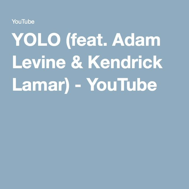 YOLO (feat. Adam Levine & Kendrick Lamar) - YouTube