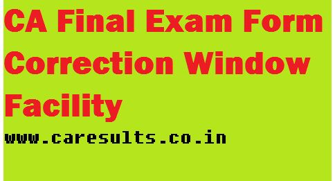 CA Final Exam Form Correction Window Online Fee Last Date May Nov 2016,application for correction in ca final exam form,Online apply for Correction in CA