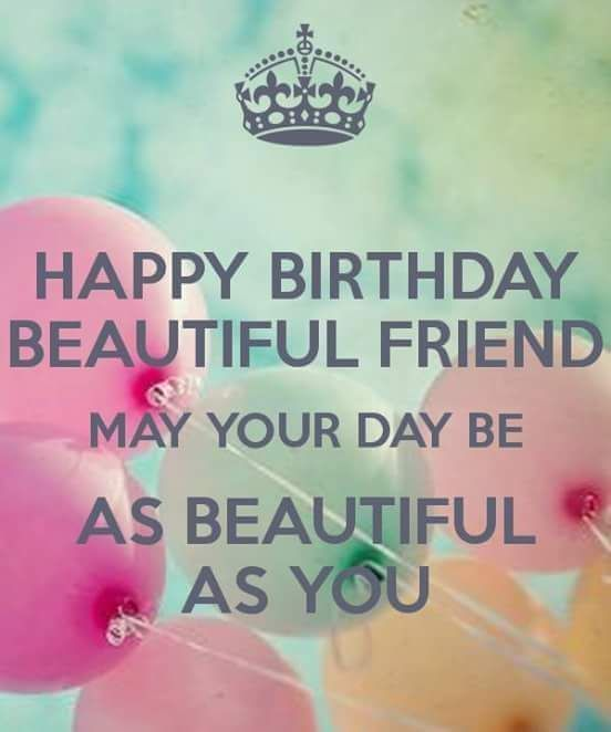 Happy Birthday My Beautiful Friend May Your Day Be As Beautiful As You birthday…
