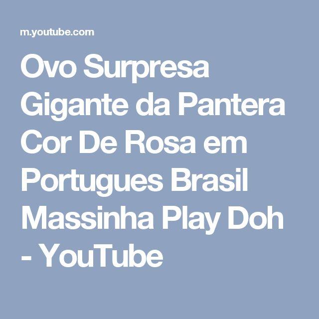 Ovo Surpresa Gigante da Pantera Cor De Rosa em Portugues Brasil Massinha Play Doh - YouTube