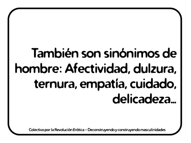 """""""También son sinónimos de hombre: Afectividad, dulzura, ternura, empatía, cuidado, delicadeza, romanticismo…""""   @eldivanrojo #RevolucionErotica #Masculinidades"""