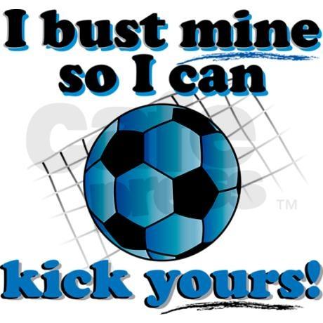 I bust mine so i can kick yours
