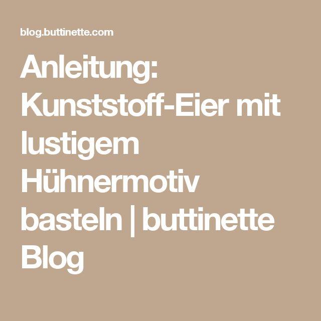 Anleitung: Kunststoff-Eier mit lustigem Hühnermotiv basteln   buttinette Blog