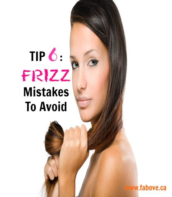 Tip 6 Frizz Mistakes To Avoid: Touching It! Resist the urge to run your