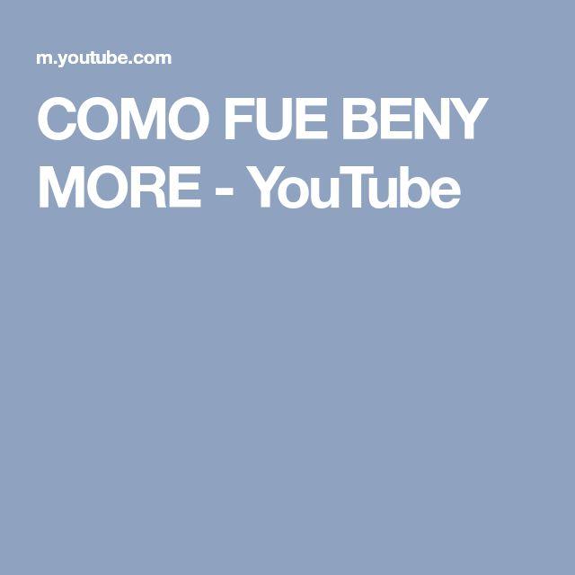 COMO FUE BENY MORE - YouTube