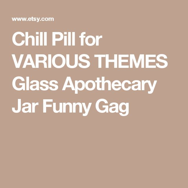 Chill Pill for VARIOUS THEMES Glass Apothecary Jar Funny Gag