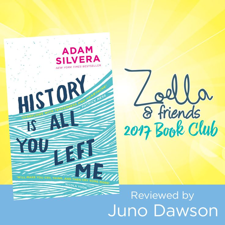 For the Zoella Book Club, Juno Dawson has picked History is All You Left Me by Adam Silvera; a story of love, grief and secrets.
