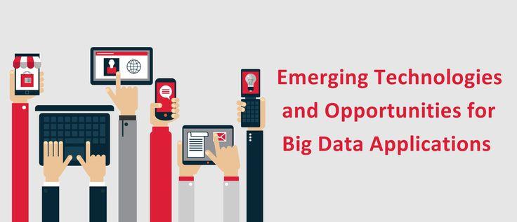 Emerging Technologies and Opportunities for Big Data Applications #ApplicationDevelopmentCompanyIndia #OpenSourceCompanyInIndia #eCommerceSolutionProviderIndia