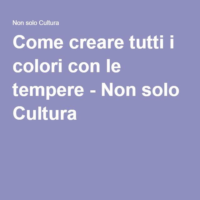 Come creare tutti i colori con le tempere - Non solo Cultura
