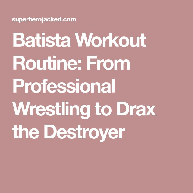 Batista Workout Routine: From Professional Wrestling to Drax the Destroyer