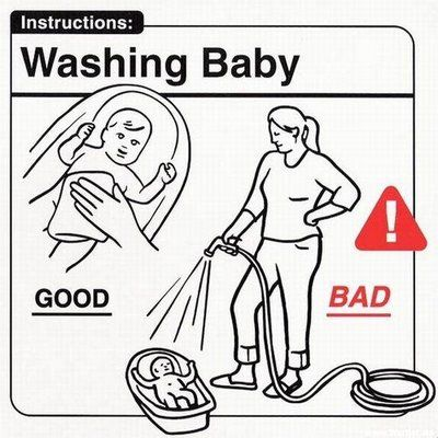 You're not a car wash. Don't spray baby down with the garden hose.