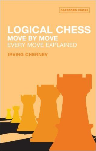 Logical Chess: Move by Move: Every Move Explained (Batsford Chess Book): Amazon.co.uk: Irving Chernev: 9780713484649: Books