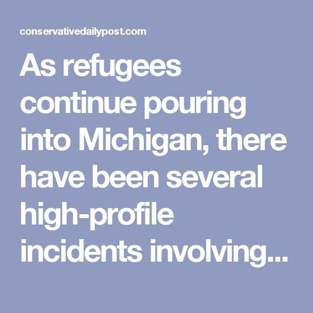 As refugees continue pouring into Michigan, there have been several high-profile incidents involving Muslims in the state. Cases of assault, female genital mutilation, and anti-free speech rhetoric have hit the pages of Michigan newspapers. Meanwhile, liberals are working to elect the country's first Muslim governor.