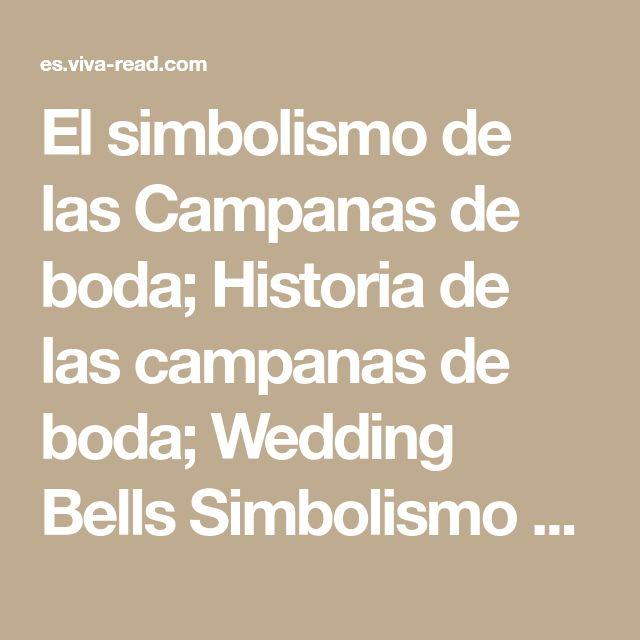 El simbolismo de las Campanas de boda; Historia de las campanas de boda; Wedding Bells Simbolismo Hoy; Simbólico temático Campana