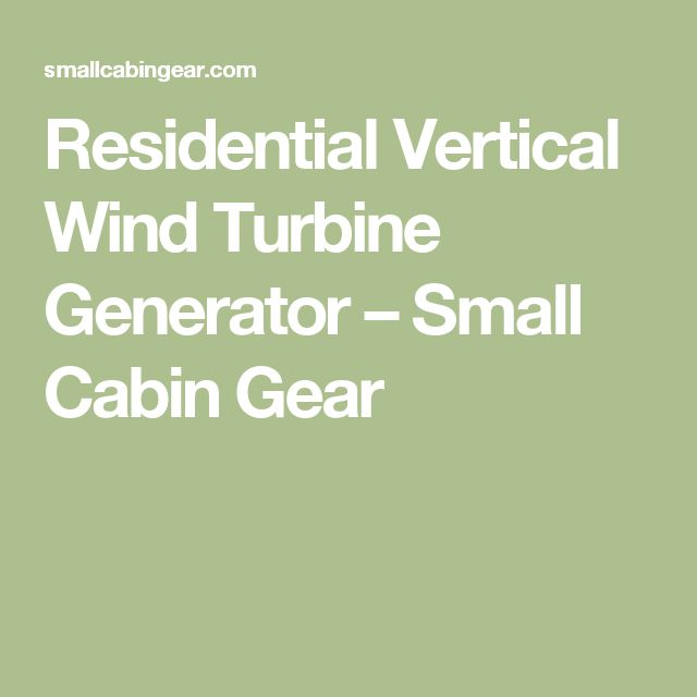 Residential Vertical Wind Turbine Generator – Small Cabin Gear