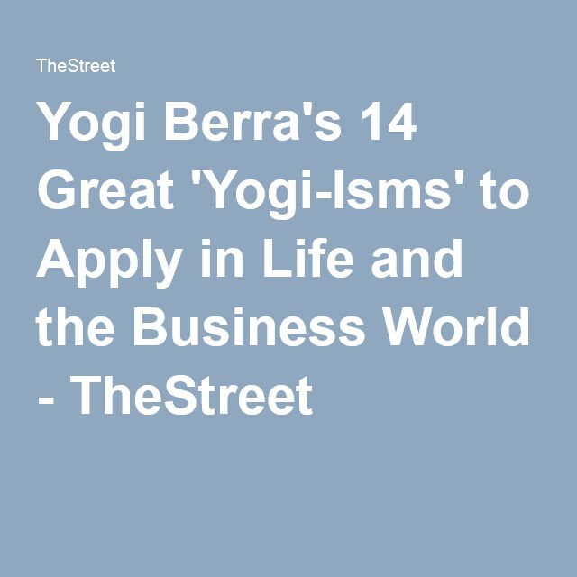 Yogi Berra's 14 Great 'Yogi-Isms' to Apply in Life and the Business World - TheStreet