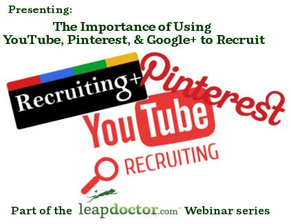 Upcoming Webinar: The Importance of Using YouTube, Pinterest, & Google+ to Recruit | leapdoctor.com's Official Blog. #SocialMedia #SocialRecruiting #PinterestRecruiting #YoutubeRecruiting #GooglePlusRecruiting