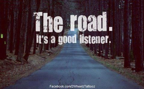 The road is my therapy session.