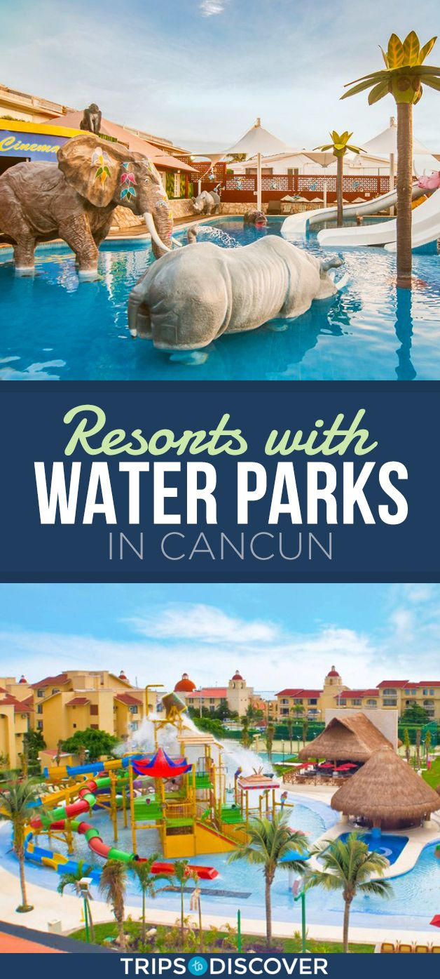 8 Best Cancun Resorts With Water Parks Tripstodiscover Best Cancun Resorts Cancun Resorts Cancun Family Resort