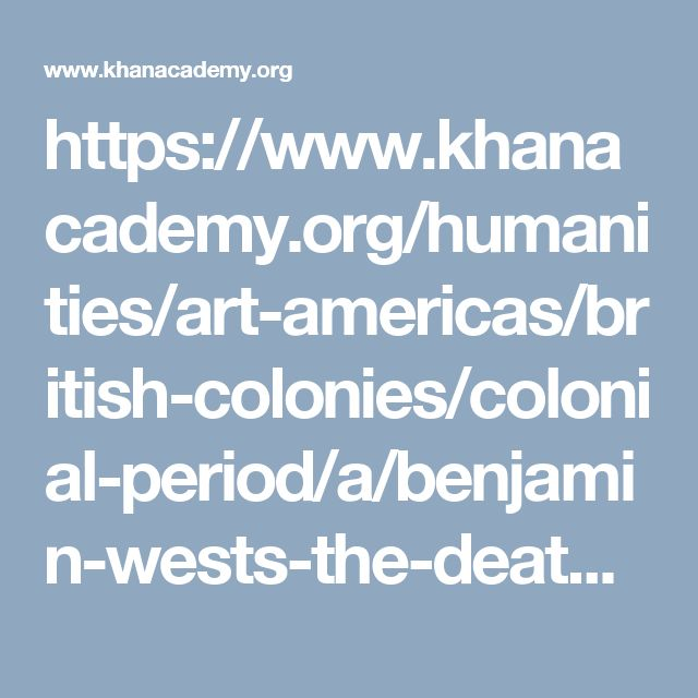 https://www.khanacademy.org/humanities/art-americas/british-colonies/colonial-period/a/benjamin-wests-the-death-of-general-wolfe