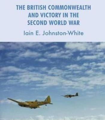 The British Commonwealth And Victory In The Second World War (Studies In Military And Strategic History) PDF